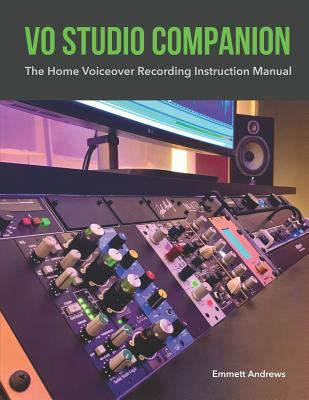 VO Studio Companion: The Home Voiceover Recording Instruction Manual