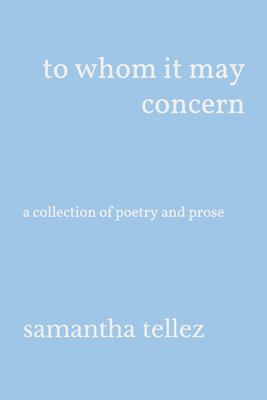 to whom it may concern: a collection of poetry and prose