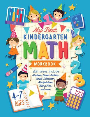 MY BEST KINDERGARTEN MATH WORKBOOK: Kindergarten and 1st Grade Workbook Age 5-7 | Learning The Numbers And Basic Math. Tracing Practice Book | ... Mat