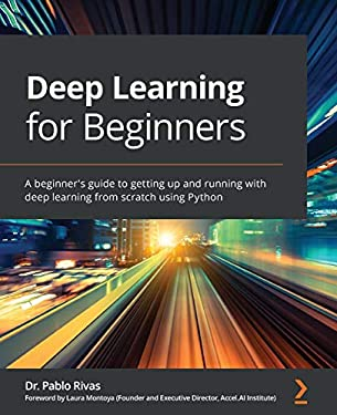 Deep Learning for Beginners: A beginner's guide to getting up and running with deep learning from scratch using Python