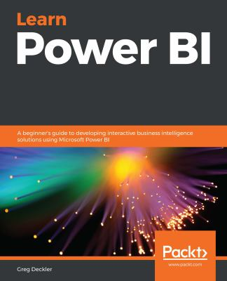 Learn Power BI: A beginner's guide to developing interactive business intelligence solutions using Microsoft Power BI