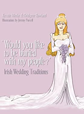 'Would You Like to Be Buried with My People?': Irish Wedding Traditions 9781845885717