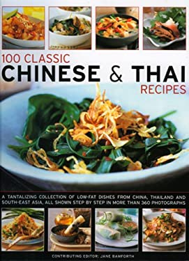 100 Classic Chinese & Thai Recipes: A Tantalizing Collection of Low-Fat Dishes from China, Thailand and South-East Asia, All Show Step by Step in More 9781844764709