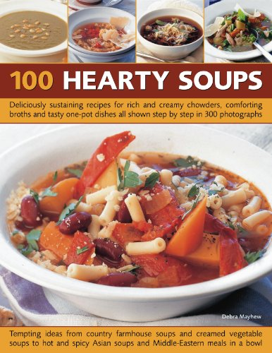 100 Hearty Soups: Deliciously Sustaining Recipes for Rich and Creamy Chowders, Comforting Broths and Tasty One-Pot Dishes All Shown Step 9781844768561