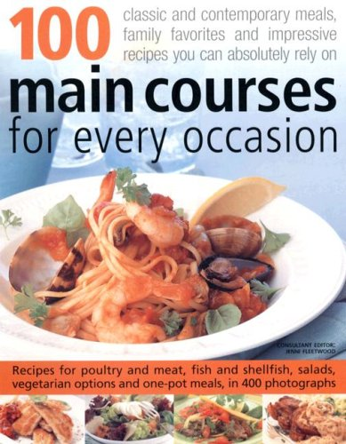 100 Main Courses for Every Occasion: Classic and Contemporary Meals, Family Favourites and Impressive Recipes You Can Absolutely Rely on 9781844763856
