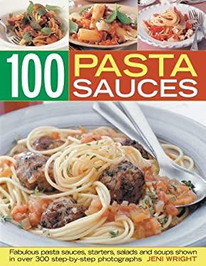100 Pasta Sauces: Fabulous Pasta Sauces, Starters, Salads and Soups 9781844768257