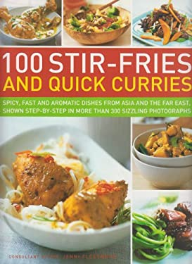 100 Stir-Fries and Quick Curries: Spicy, Fast and Aromatic Dishes from Asia and the Far East, Shown Step-By-Step in More Than 300 Sizzling Photographs 9781844763863
