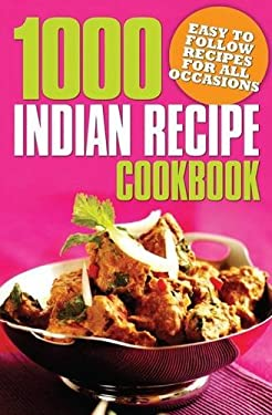 1000 Indian Recipe Cookbook: Easy to Follow Recipes for All Occasions 9781848374836