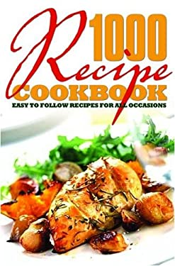 1000 Recipe Cookbook: Easy to Follow Recipes for All Occasions 9781841939988