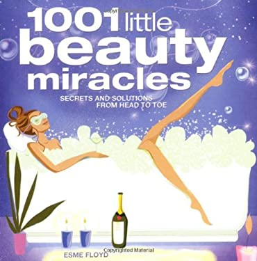 1001 Little Beauty Miracles: Secrets and Solutions from Head to Toe 9781844425334