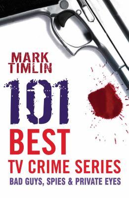 101 Best TV Crime Series: Bad Guys, Spies & Private Eyes 9781842433508