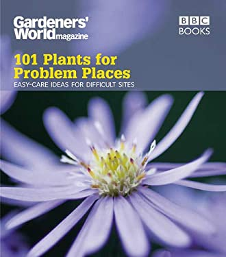 101 Plants for Problem Places: Easy-Care Ideas for Difficult Sites 9781846074493