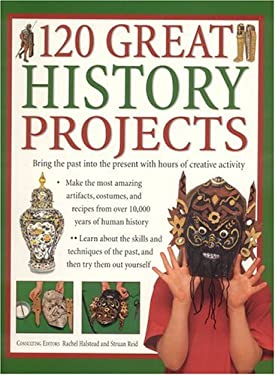 120 Great History Projects: Bring the Past Into the Present with Hours of Fun Creative Activity 9781844761241