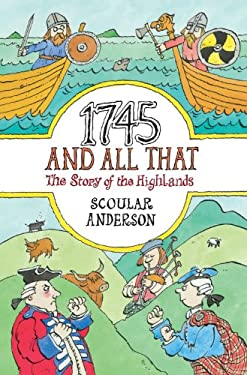 1745 and All That: The Story of the Highlands 9781841581293