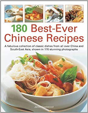 180 Best-Ever Chinese Recipes: A Fabulous Collection of Classic Dishes from All Over China and South-East Asia, Shown in 170 Stunning Photographs 9781844768684