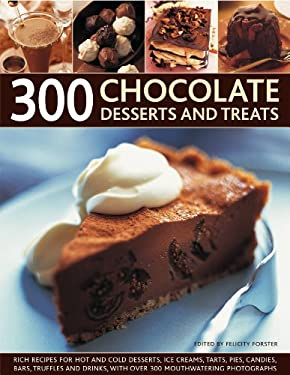 300 Chocolate Desserts and Treats: Rich Recipes for Hot and Cold Desserts, Ice Creams, Tarts, Pies, Candies, Bars, Truffles and Drinks, with Over 300 9781844768653