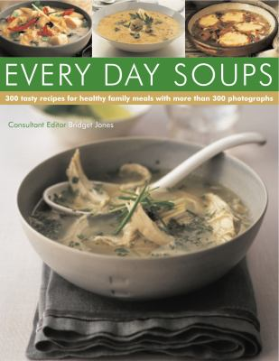 Every Day Soups: 300 Recipes for Healthy Family Meals 9781844769261