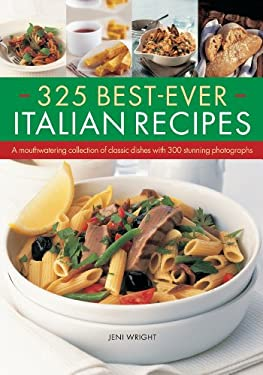 325 Best-Ever Italian Recipes: A Mouthwatering Collection of Classic Dishes with 300 Stunning Photographs 9781844767922
