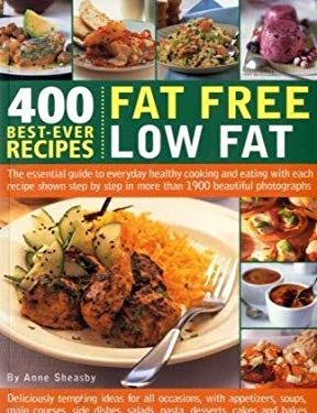 400 Best-Ever Recipes: Fat Free Low Fat: The Essential Guide to Everyday Healthy Cooking and Eating with Each Recipe Shown Step by Step in More Than 1 9781844768981