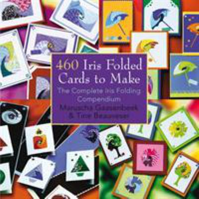 460 Iris Folded Cards to Make: The Complete Iris Folding Compendium 9781844483082
