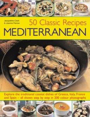 50 Classic Recipes Mediterranean: Explore the Traditional Coastal Dishes of Greece, Italy, France and Spain - All Shown Step by Step in 200 Stunning P 9781844764518