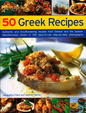 50 Greek Recipes: Authentic and Mouth-Watering Recipes from Greece and the Eastern Mediterranean Shown in 200 Easy-To-Use Step-By-Step P 9781844764464