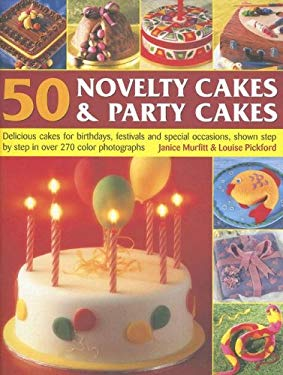 50 Novelty Cakes & Party Cakes: Delicious Cakes for Birthdays, Festivals and Special Occasions, Shown Step by Step in Over 270 Photographs 9781844764297