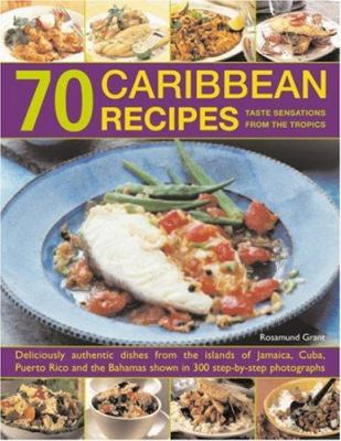 70 Caribbean Recipes: Taste Sensations from the Tropics 9781844764457