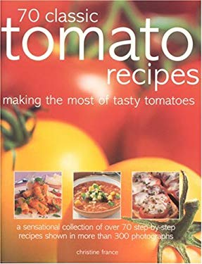 70 Classic Tomato Recipes: Making the Most of Tasty Tomatoes 9781844761470