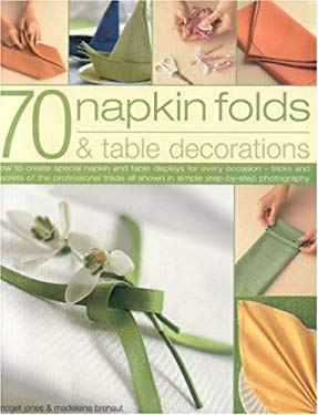 70 Napkin Folds & Table Decorations: How to Create Special Napkin and Table Display for Every Occasion - Tricks and Secrets of the Professional Trade 9781844762743