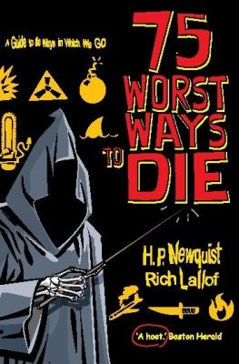 75 Worst Ways to Die: A Guide to the Ways in Which We Go 9781849014045