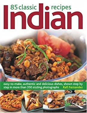 85 Classic Indian Recipes: Easy-To-Make, Authentic and Delicious Dishes, Shown Step-By-Step in 350 Sizzling Color Photographs 9781844764358