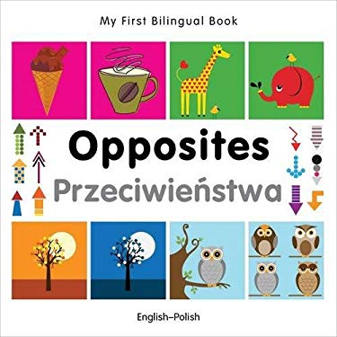 My First Bilingual Book-Opposites (English-Polish) 9781840597417