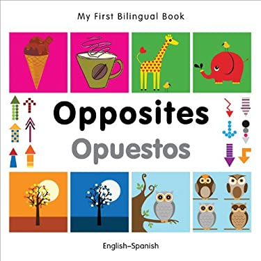 My First Bilingual Book-Opposites (English-Spanish)