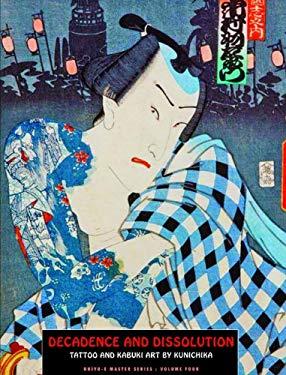 Decadence and Dissolution: Tattoo and Kabuki Art by Kunichika 9781840683035