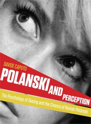Polanski and Perception: The Psychology of Seeing and the Cinema of Roman Polanski 9781841505527