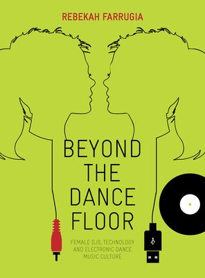 Beyond the Dance Floor: Female Djs, Technology, and Electronic Dance Music Culture 9781841505664