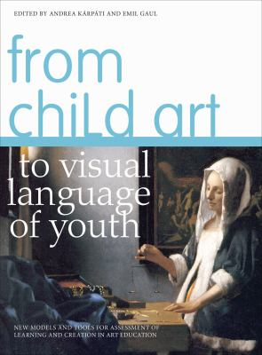 From Child Art to Visual Language of Youth: New Models and Tools for Assessment of Learning and Creation in Art Education 9781841506241
