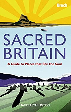 Sacred Britain : A Guide to Places that Stir the Soul by Symington, Martin