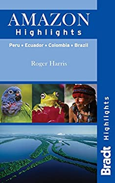 Bradt Highlights Amazon: Peru, Brazil, Colombia, Ecuador 9781841623740