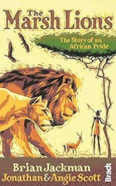 The Marsh Lions: The Story of an African Pride 9781841624280