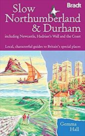 Slow Northumberland & Durham: Including Newcastle, Hadrian's Wall and the Coast