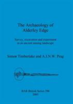 Archaeology of Alderley Edge : Survey, Excavation and Experiment in an Ancient Mining Landscape