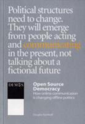 Open Source Democracy: How Online Communication is Changing Offline Politics 9781841801131