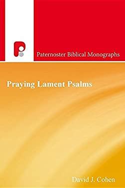 Praying Lament Psalms (Paternoster Biblical Monographs)