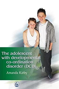 The Adolescent with Developmental Co-Ordination Disorder (DCD): 9781843101789