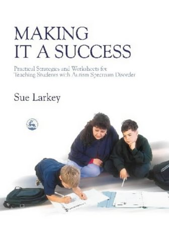 Making It a Success: Practical Strategies and Worksheets for Teaching Students with Autism Spectrum Disorder 9781843102045