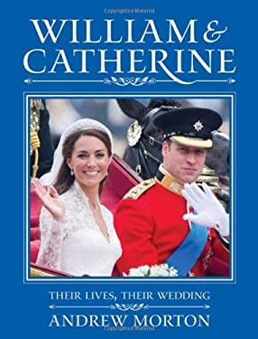William and Catherine: Their Lives, Their Wedding 9781843176213