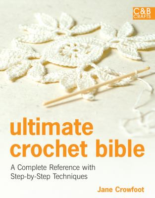 Ultimate Crochet Bible: A Complete Reference with Step-By-Step Techniques 9781843405634
