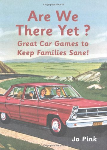 Are We There Yet?: Great Car Games to Keep Families Sane!